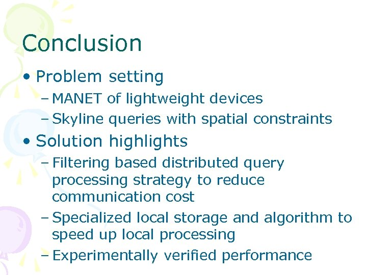 Conclusion • Problem setting – MANET of lightweight devices – Skyline queries with spatial