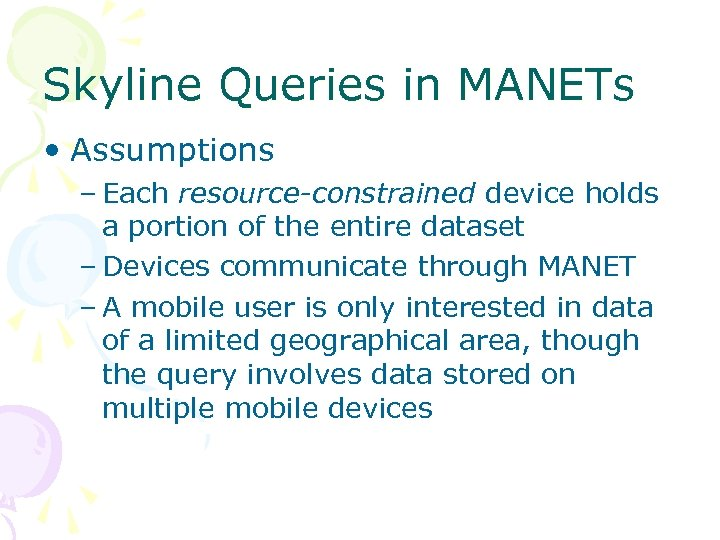 Skyline Queries in MANETs • Assumptions – Each resource-constrained device holds a portion of
