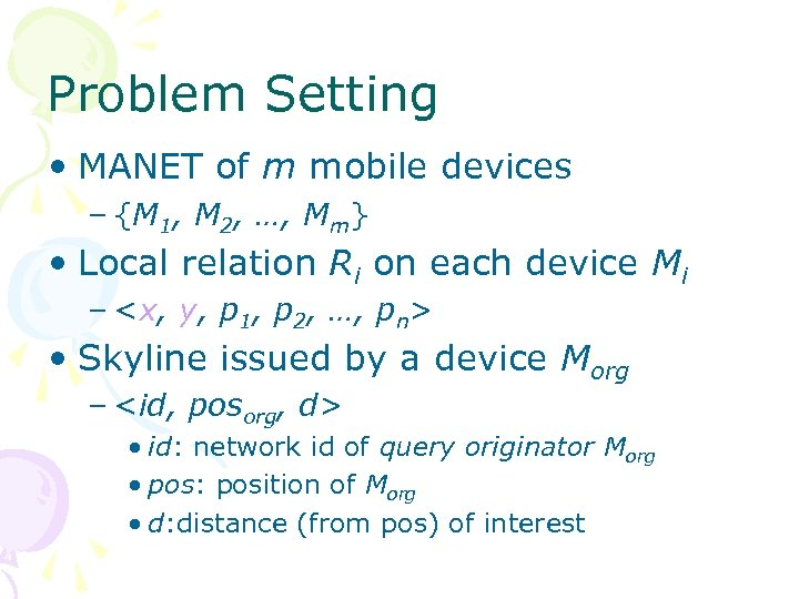 Problem Setting • MANET of m mobile devices – {M 1, M 2, …,