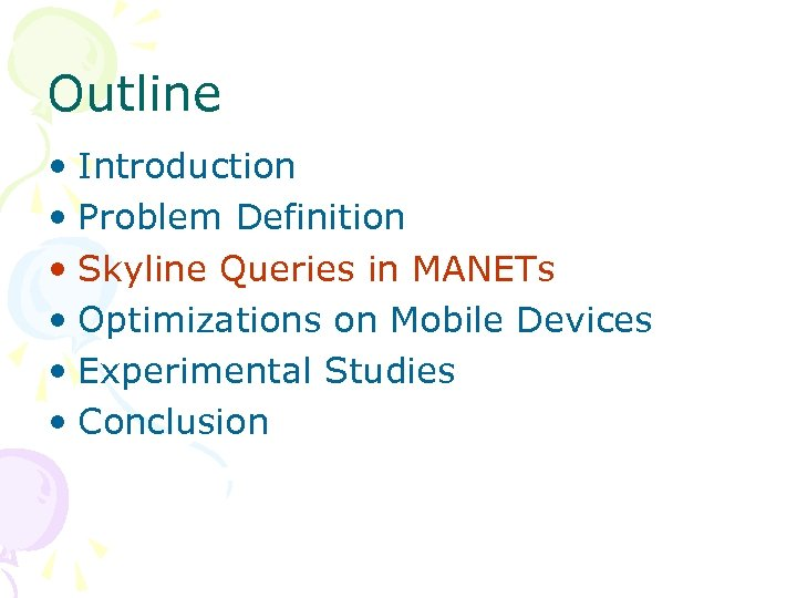 Outline • Introduction • Problem Definition • Skyline Queries in MANETs • Optimizations on