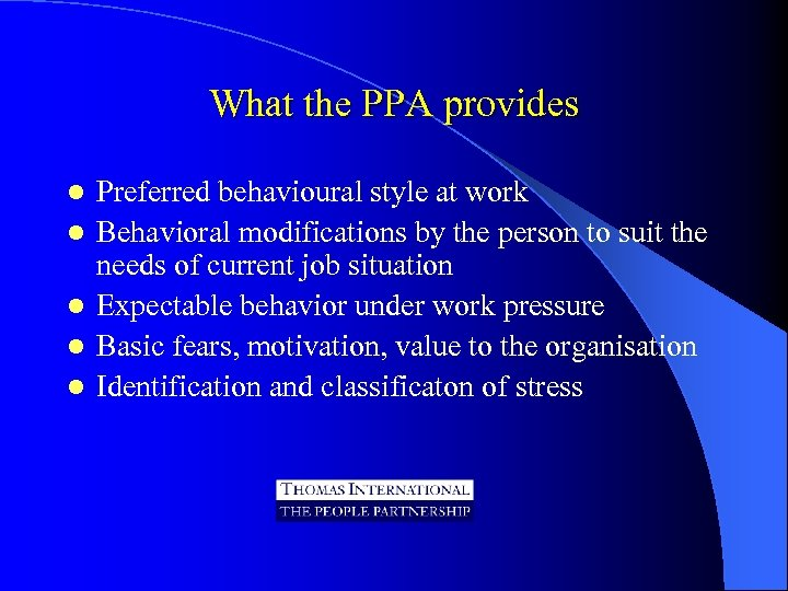 What the PPA provides l l l Preferred behavioural style at work Behavioral modifications