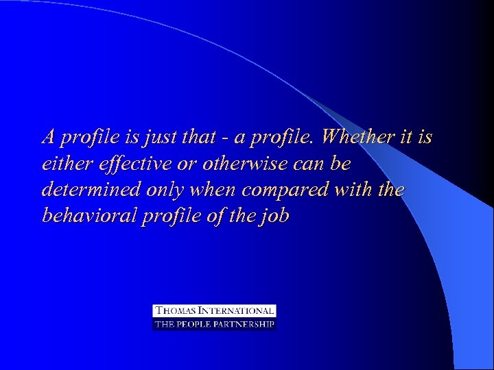 A profile is just that - a profile. Whether it is either effective or