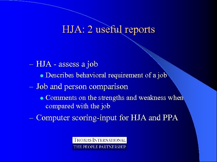 HJA: 2 useful reports – HJA - assess a job l Describes behavioral requirement