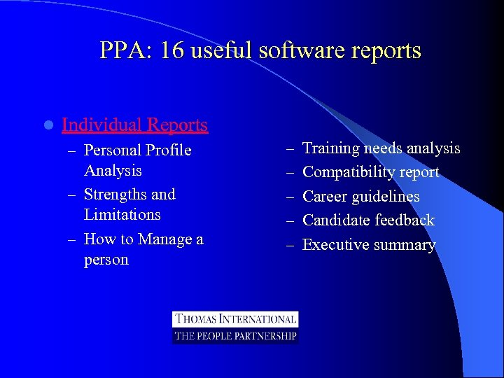 PPA: 16 useful software reports l Individual Reports – Personal Profile – Training needs