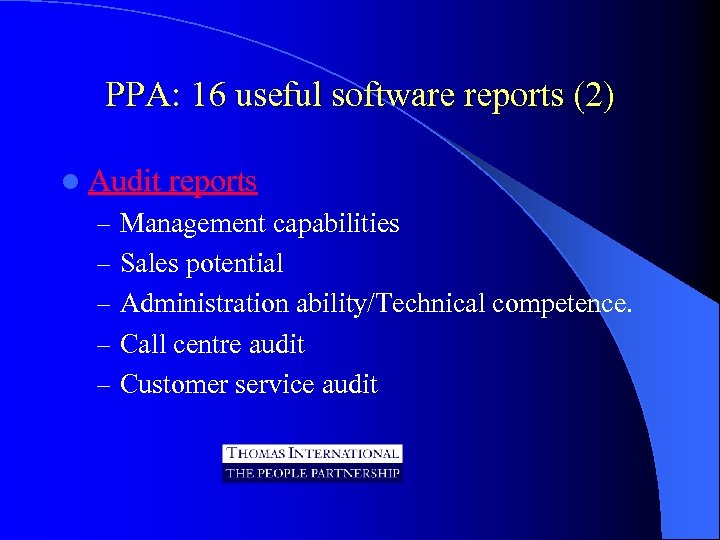 PPA: 16 useful software reports (2) l Audit reports – Management capabilities – Sales