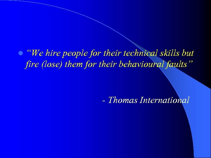 "l ""We hire people for their technical skills but fire (lose) them for their"