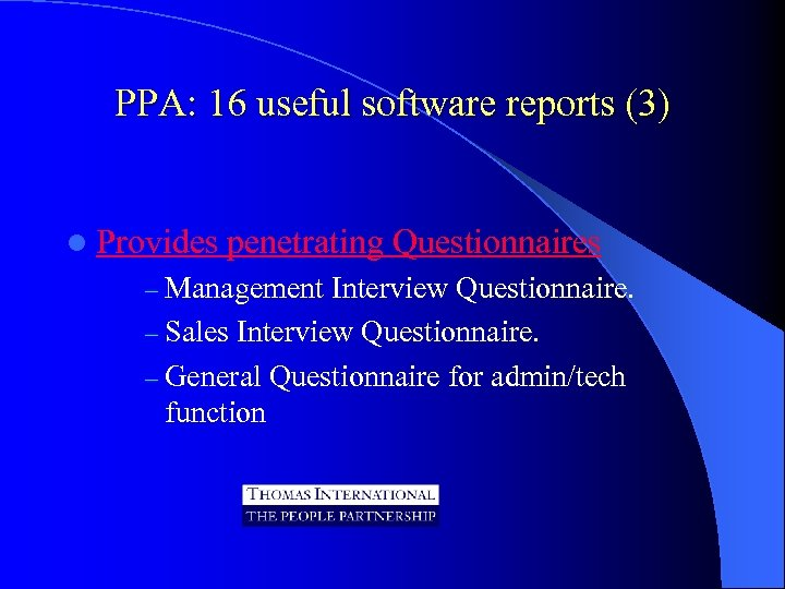 PPA: 16 useful software reports (3) l Provides penetrating Questionnaires - Management Interview Questionnaire.