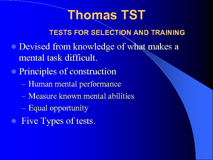 Thomas TST TESTS FOR SELECTION AND TRAINING l Devised from knowledge of what makes