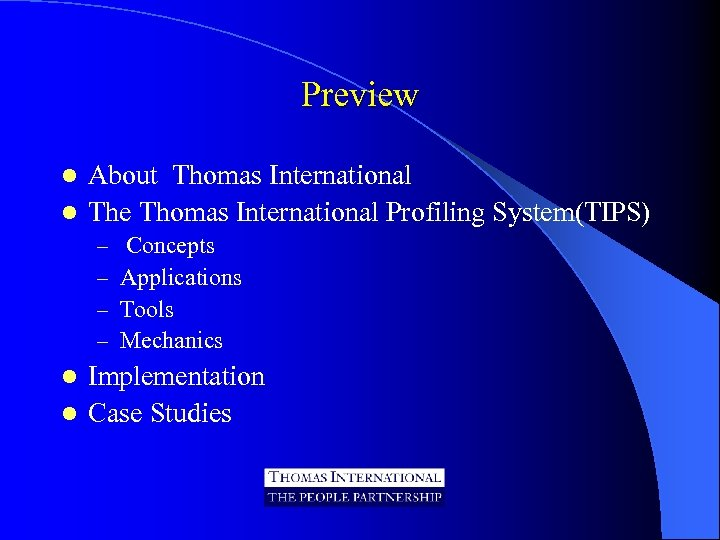Preview About Thomas International l The Thomas International Profiling System(TIPS) l – – Concepts