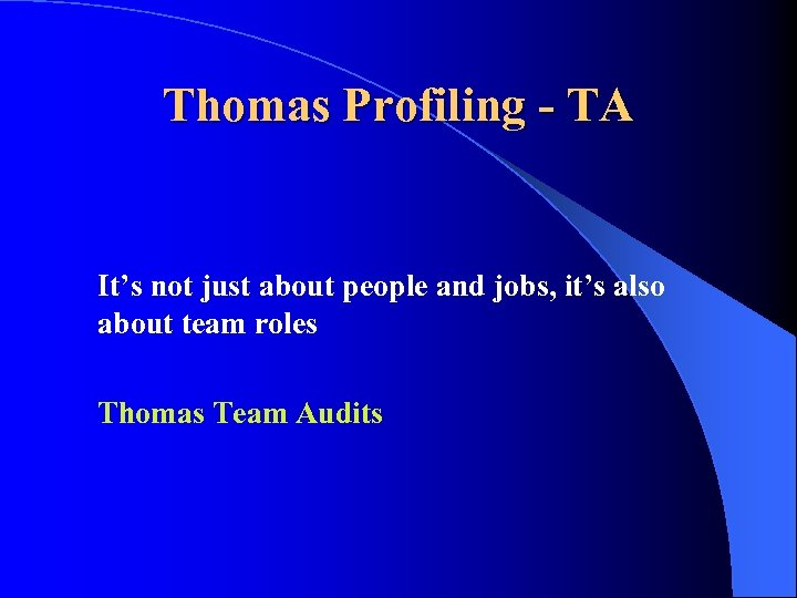 Thomas Profiling - TA It's not just about people and jobs, it's also about