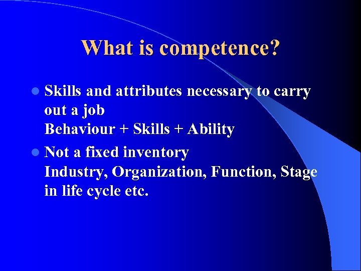 What is competence? l Skills and attributes necessary to carry out a job Behaviour