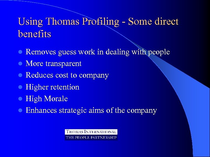 Using Thomas Profiling - Some direct benefits l l l Removes guess work in