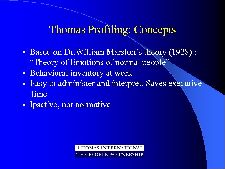 "Thomas Profiling: Concepts Based on Dr. William Marston's theory (1928) : ""Theory of Emotions"