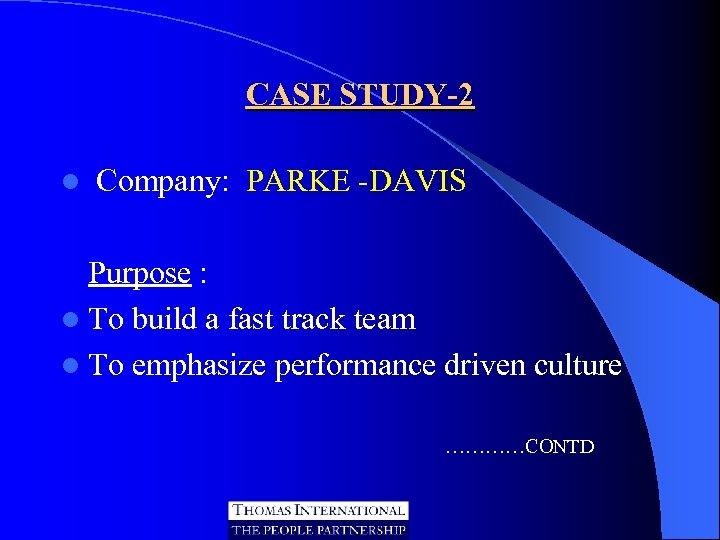 CASE STUDY-2 l Company: PARKE -DAVIS Purpose : l To build a fast track