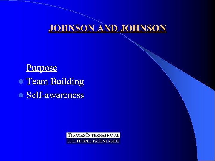 JOHNSON AND JOHNSON Purpose l Team Building l Self-awareness