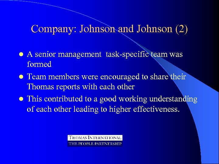 Company: Johnson and Johnson (2) A senior management task-specific team was formed l Team