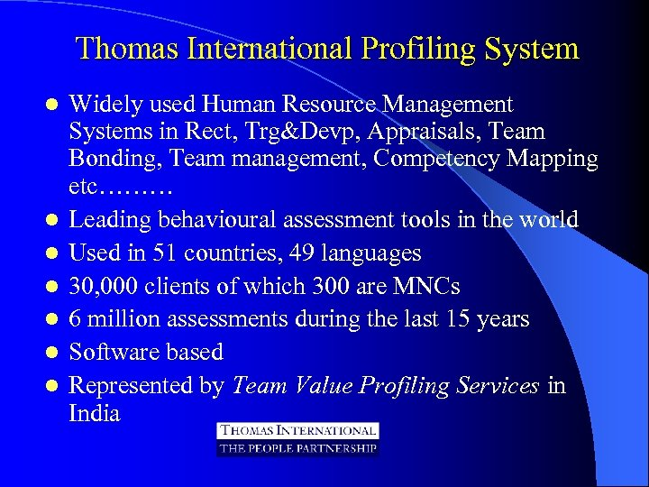 Thomas International Profiling System l l l l Widely used Human Resource Management Systems