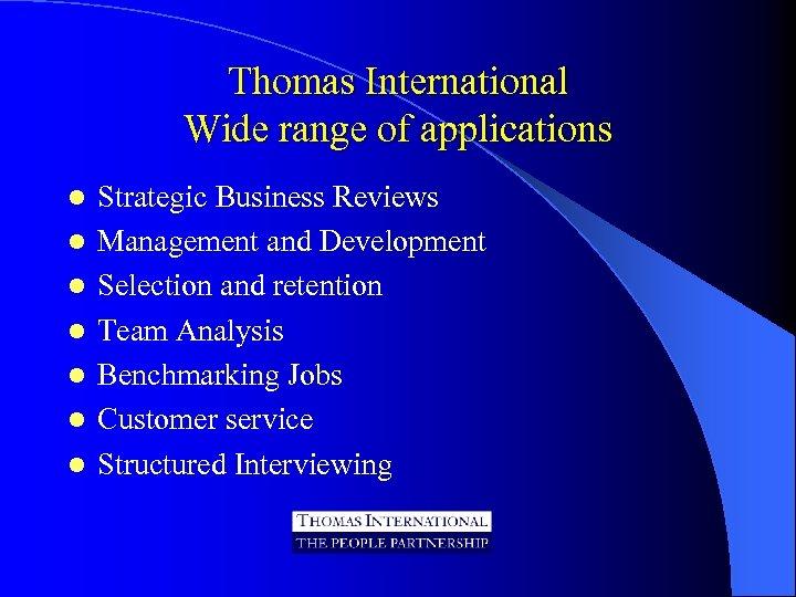 Thomas International Wide range of applications l l l l Strategic Business Reviews Management