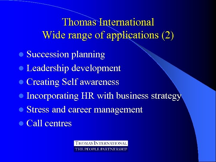 Thomas International Wide range of applications (2) l Succession planning l Leadership development l
