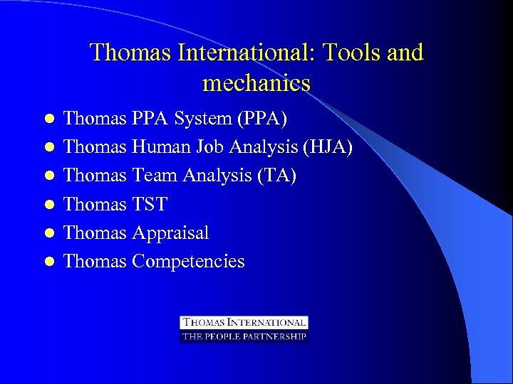 Thomas International: Tools and mechanics l l l Thomas PPA System (PPA) Thomas Human