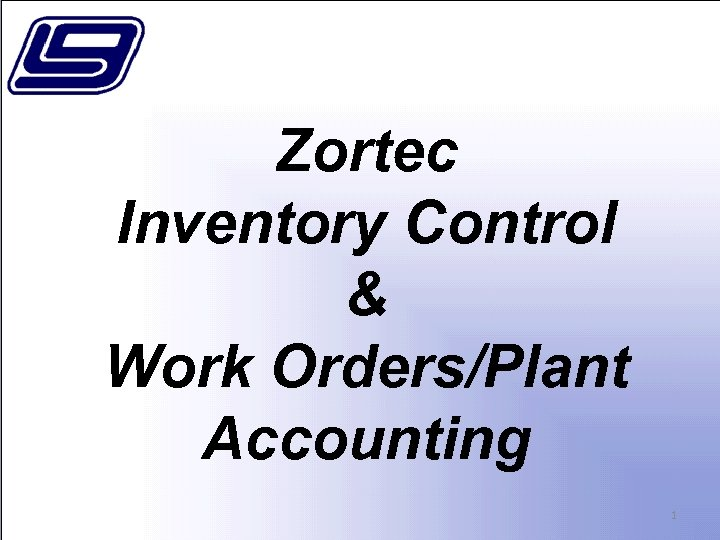Zortec Inventory Control & Work Orders/Plant Accounting 1
