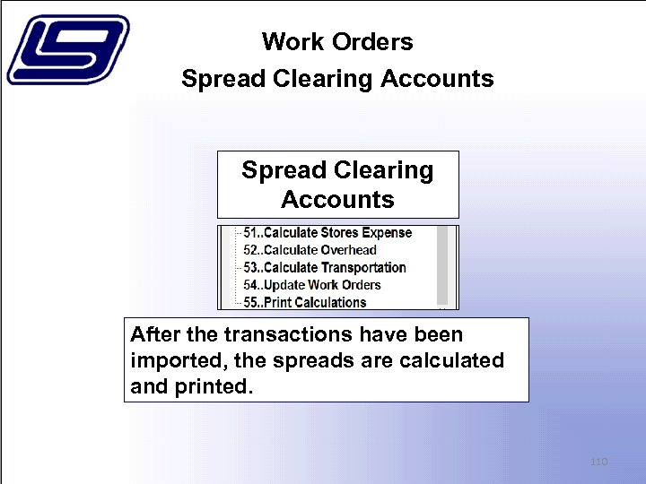 Work Orders Spread Clearing Accounts After the transactions have been imported, the spreads are