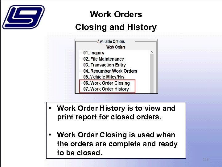 Work Orders Closing and History • Work Order History is to view and print