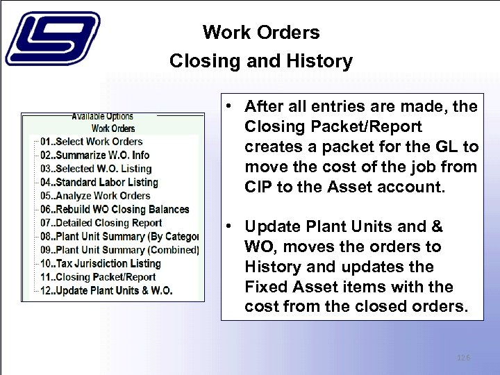 Work Orders Closing and History • After all entries are made, the Closing Packet/Report