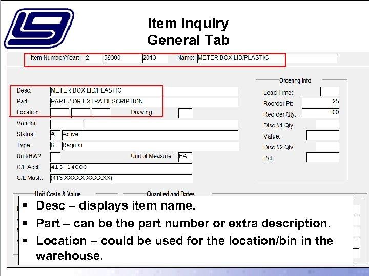 Item Inquiry General Tab § Desc – displays item name. § Part – can