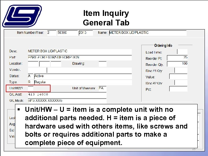 Item Inquiry General Tab § Unit/HW – U = item is a complete unit