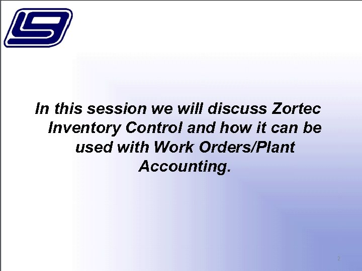 In this session we will discuss Zortec Inventory Control and how it can be