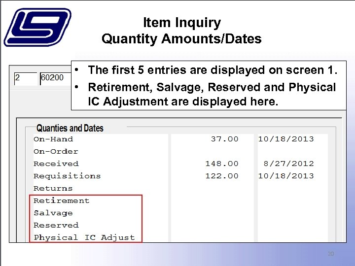 Item Inquiry Quantity Amounts/Dates • The first 5 entries are displayed on screen 1.
