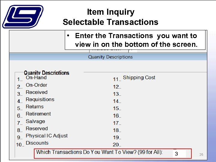 Item Inquiry Selectable Transactions • Enter the Transactions you want to view in on