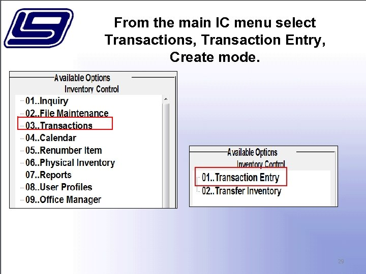 From the main IC menu select Transactions, Transaction Entry, Create mode. 29