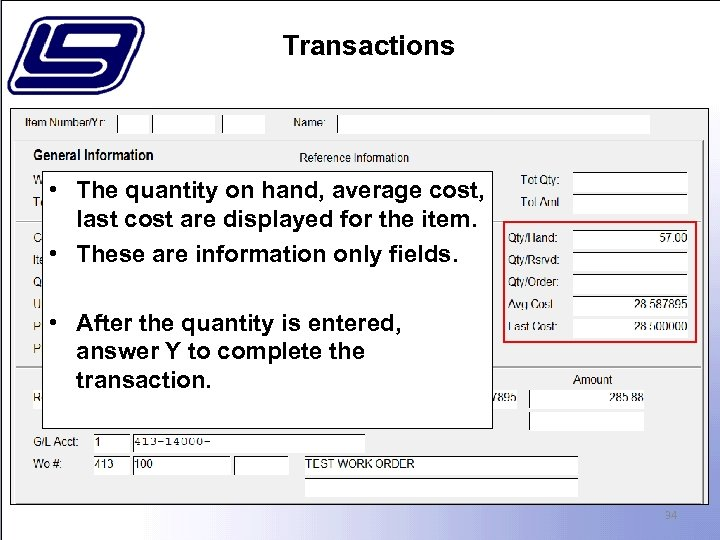 Transactions • The quantity on hand, average cost, last cost are displayed for the