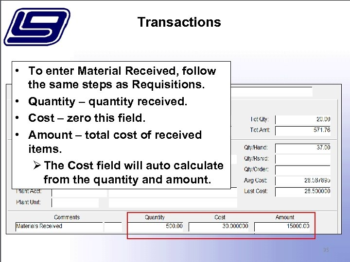 Transactions • To enter Material Received, follow the same steps as Requisitions. • Quantity