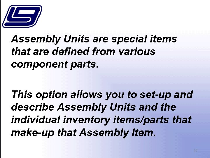 Assembly Units are special items that are defined from various component parts. This option