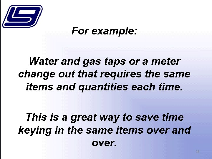 For example: Water and gas taps or a meter change out that requires the