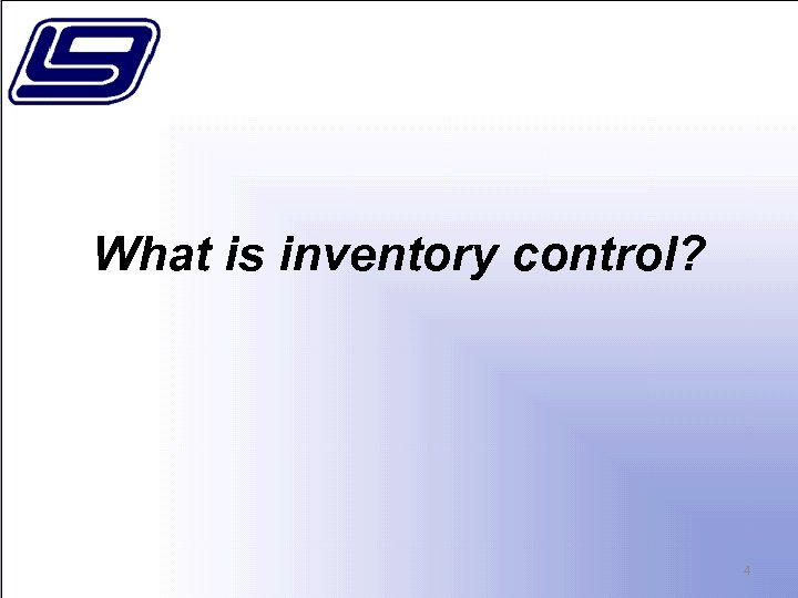 What is inventory control? 4