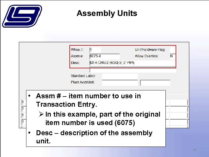 Assembly Units • Assm # – item number to use in Transaction Entry. Ø