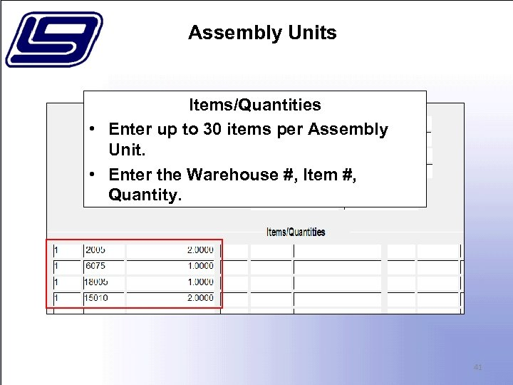 Assembly Units Items/Quantities • Enter up to 30 items per Assembly Unit. • Enter