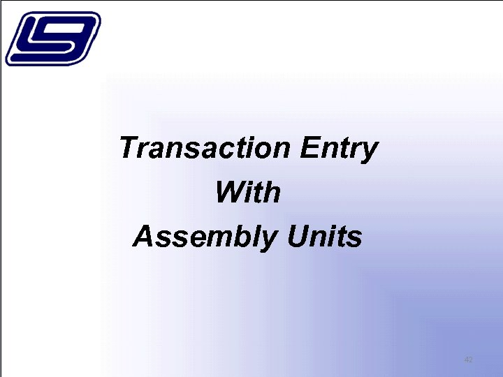Transaction Entry With Assembly Units 42