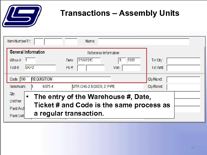 Transactions – Assembly Units • The entry of the Warehouse #, Date, Ticket #