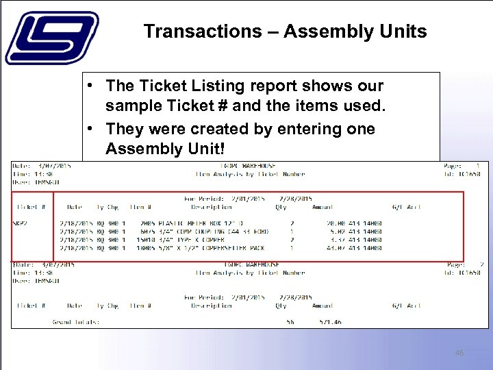 Transactions – Assembly Units • The Ticket Listing report shows our sample Ticket #