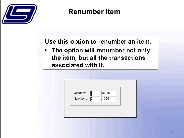 Renumber Item Use this option to renumber an item. • The option will renumber