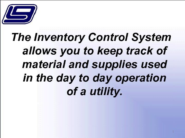 The Inventory Control System allows you to keep track of material and supplies used