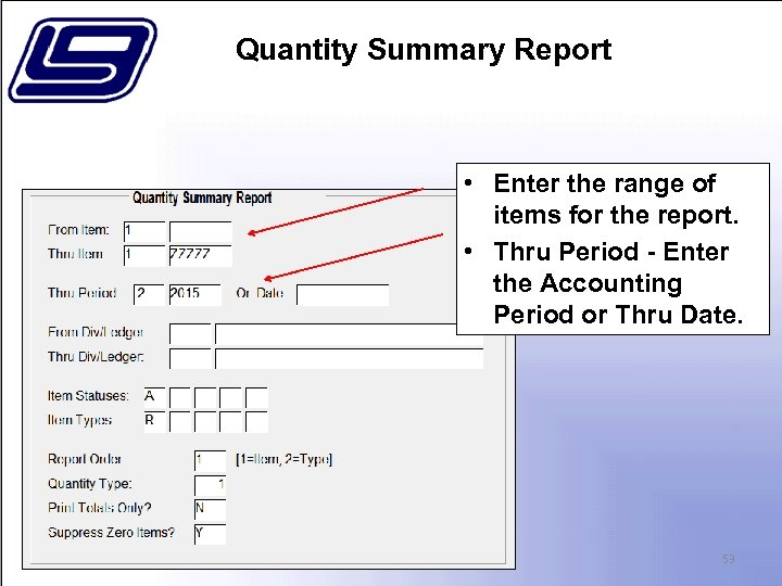 Quantity Summary Report • Enter the range of items for the report. • Thru