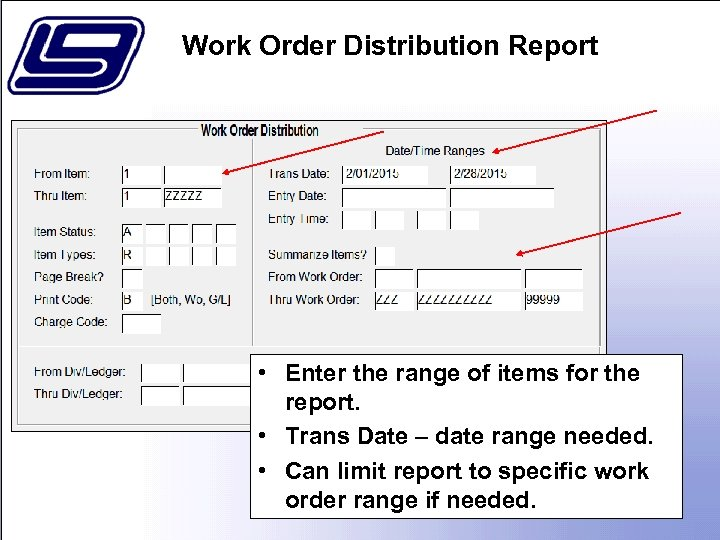 Work Order Distribution Report • Enter the range of items for the report. •
