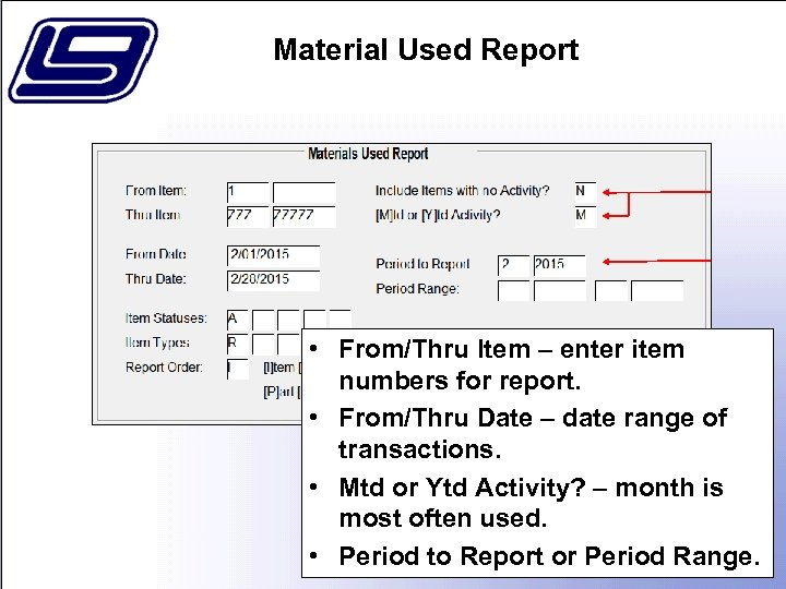 Material Used Report • From/Thru Item – enter item numbers for report. • From/Thru