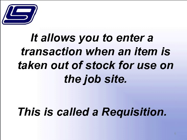 It allows you to enter a transaction when an item is taken out of